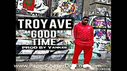 Troy Ave - Good Time (Prod. By Yankee) 2014 New CDQ Dirty NO