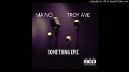 Maino _ Troy Ave - Something Epic