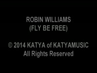 ROBIN WILLIAMS TRIBUTE SONG (FLY BE FREE)