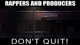 Rappers and Producers Don't Quit!