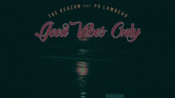 GOOD VIBES ONLY-THE REAZON FT. PO LAMBEAU (prod.by THE REAZON)
