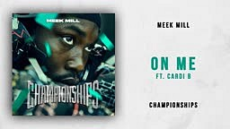 Meek Mill   On Me Ft. Cardi B (Championships)