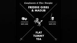 Freddie Gibbs & Madlib Flat Tummy Tea