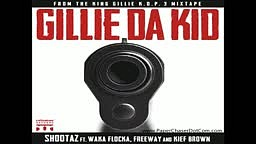 Gillie Da Kid Ft. Freeway_ Waka Flocka _ Kief Brown - Shoota